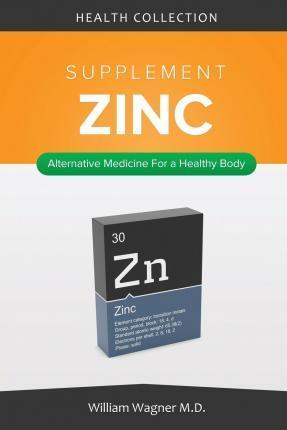 The Zinc Supplement: Alternative Medicine for a Healthy Body