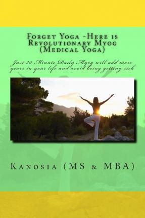 Forget Yoga -Here Is Revolutionary Myog (Medical Yoga) – Kanosia MS & Mba