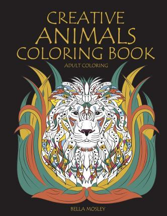 Creative animals coloring book bella mosley 9781516893645 Creative animals coloring book