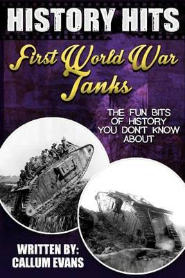 The Fun Bits of History You Don't Know about First World War Tanks : Illustrated Fun Learning for Kids