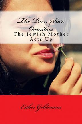 The Porn Star Omnibus : The Jewish Mother Acts Up