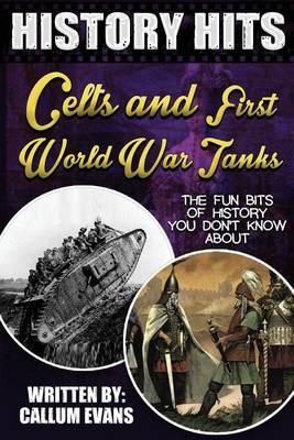 The Fun Bits of History You Don't Know about Celts and First World War Tanks: Illustrated Fun Learning for Kids