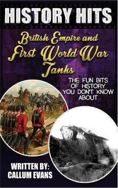 The Fun Bits of History You Don't Know about British Empire and First World War Tanks: Illustrated Fun Learning for Kids