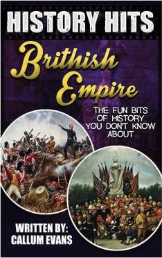The Fun Bits of History You Don't Know about British Empire: Illustrated Fun Learning for Kids