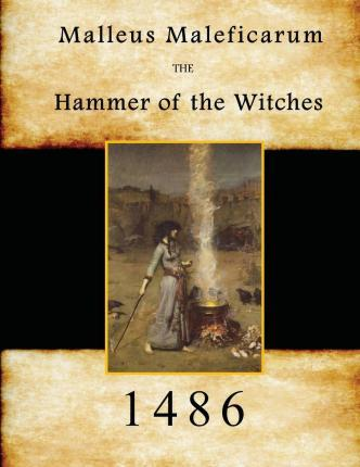 Malleus Maleficarum : Hammer of the Witches