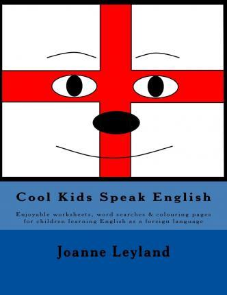 Cool Kids Speak English: Enjoyable Worksheets, Word Searches & Colouring Pages for Children Learning English as a Foreign Language