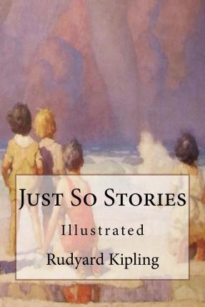 Just So Stories : Illustrated