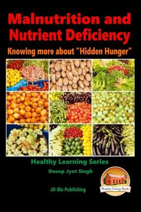 Malnutrition and Nutrient Deficiency – Knowing More about Hidden Hunger – Dueep Jyot Singh