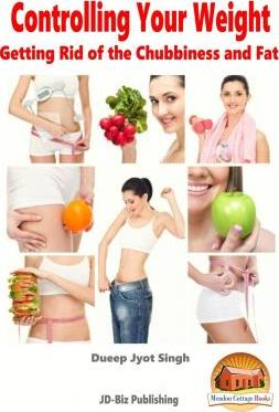 Controlling Your Weight – Getting Rid of the Chubbiness and Fat – Dueep Jyot Singh
