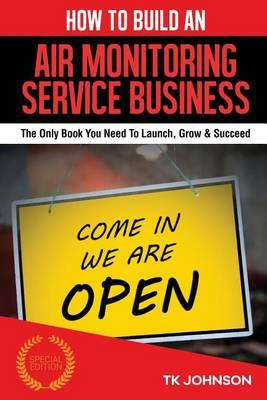 How to Build an Air Monitoring Service Business  The Only Book You Need to Launch, Grow & Succeed