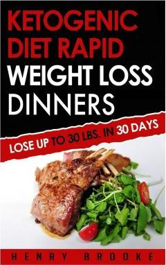 Ketogenic Diet Rapid Weight Loss Dinners : Lose Up to 30 Lbs. in 30 Days