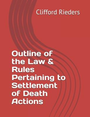 Outline of the Law & Rules Pertaining to Settlement of Death Actions