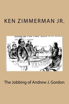 The Jobbing of Andrew J. Gordon