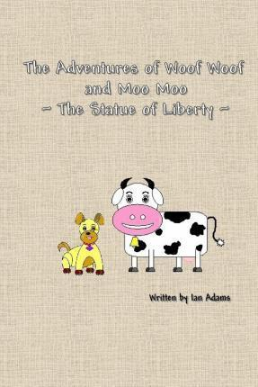 The Adventures of Woof Woof and Moo Moo - The Statue of Liberty