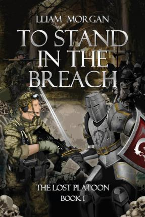 To Stand in the Breach : The Lost Platoon Book One