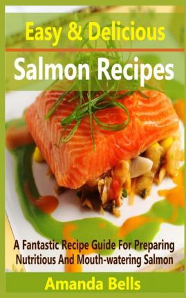Easy and Delicious Salmon Recipe  A Fantastic Recipe Guide for Preparing Nutritious and Mouth-Watering Salmon