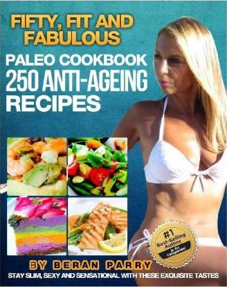 The Fifty, Fit and Fabulous : Paleo Cookbook: 250 Anti-Aging Recipes