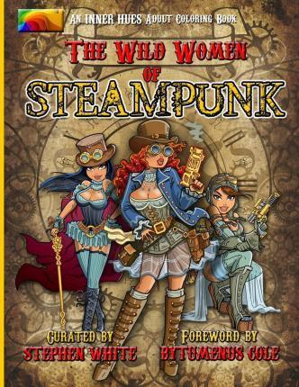 The Wild Women of Steampunk Adult Coloring Book