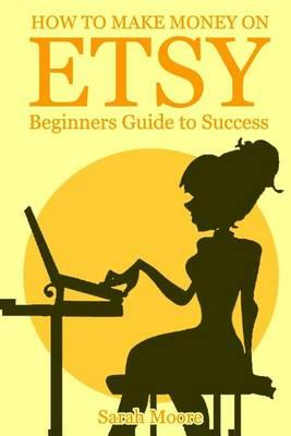 Etsy : How to Make Money on Etsy, Etsy Business for Beginners, Etsy Selling Succe