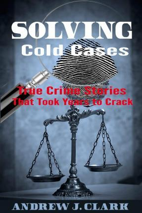 Astrosadventuresbookclub.com Solving Cold Cases : True Crime Stories That Took Years to Crack Image