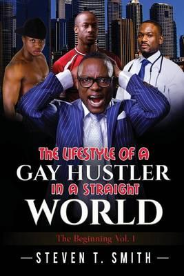 The Lifestyle of a Gay Hustler in a Straight World  The Beginning The Beginning