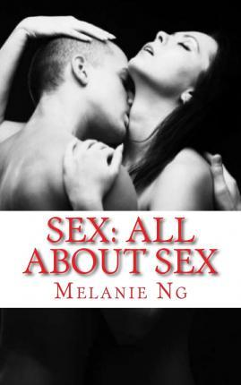 Sex : All about Sex: Everything You Need to Know about Sex