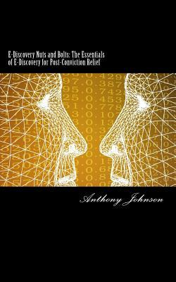 E-Discovery Nuts and Bolts  The Essentials of E-Discovery for Post-Conviction Relief