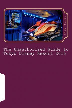 The Unauthorized Guide to Tokyo Disney Resort 2016