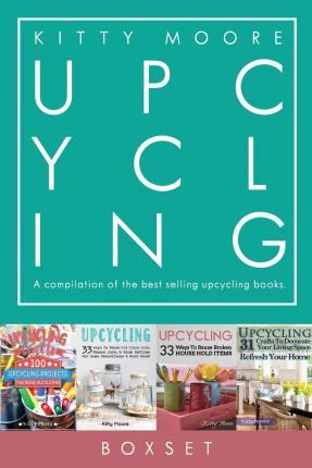 Upcycling Crafts : A Compilation of the Upcycling Books with 197 Crafts!