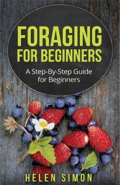 Foraging for Beginners: A Step-By-Step Guide for Beginners