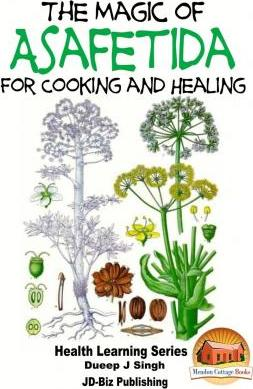 The Magic of Asafetida for Cooking and Healing – Dueep Jyot Singh