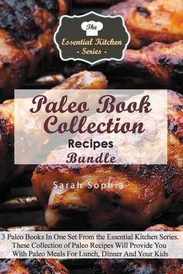 Paleo Book Collection Recipes Bundle : 3 Paleo Books in One Set from the Essential Kitchen Series. These Collection of Paleo Recipes Will Provide You with Paleo Meals for Lunch, Dinner and Your Kids