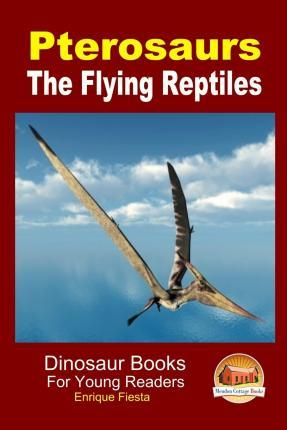 Pterosaurs - The Flying Reptiles