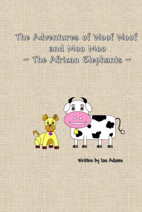 The Adventures of Woof Woof and Moo Moo - The African Elephants