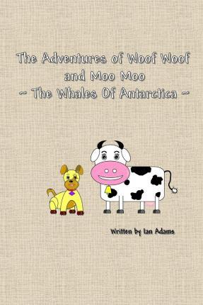 The Adventures of Woof Woof and Moo Moo - The Whales of Antarctica