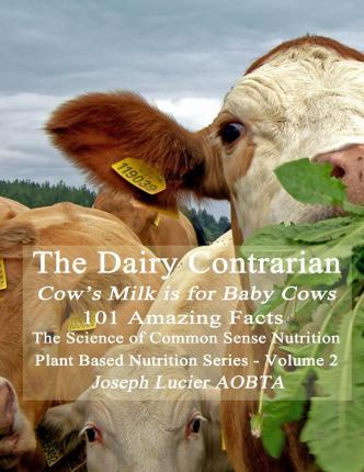 The Dairy Contrarian : Cow's Milk Is for Baby Cows – Joseph Lucier Aobta