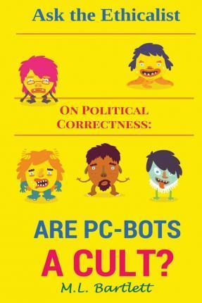 Ask the Ethicalist on Political Correctness  Are Pc-Bots a Cult?