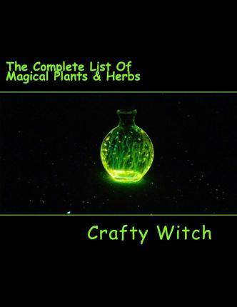 The Complete List of Magical Plants & Herbs : Crafty Witch