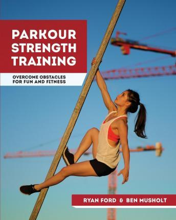 Parkour Strength Training : Overcome Obstacles for Fun and Fitness