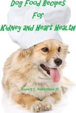 Dog food recipes for kidney and heart health rupert c robertson dog food recipes for kidney and heart health forumfinder Image collections