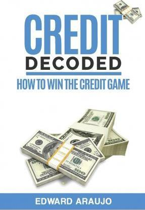 Credit Decoded: How to Win the Credit Game