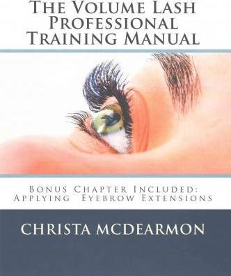 The Volume Lash Extension Professional Training Manual : Taking The Next Step In Your Lash Extension Career