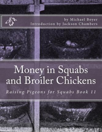 Money in Squabs and Broiler Chickens  Raising Pigeons for Squabs Book 11