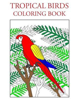 Tropical Birds Coloring Book Individuality Books 9781517799236