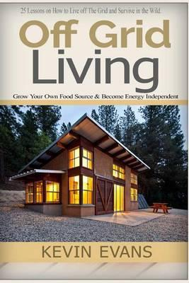 Off Grid Living: Off Grid Living and Household Hacks. How to Live Off the Grid and Make Life Easier (Off Grid, Off Grid Living, Household Hacks, Off Grid Survival, Prepper Supplies, Save Money)