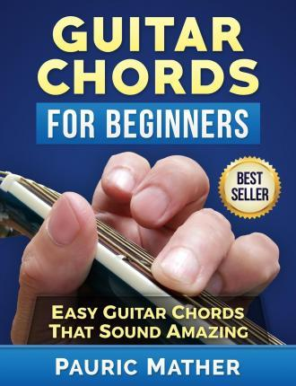 Guitar Chords for Beginners : Pauric Mather : 9781518720765