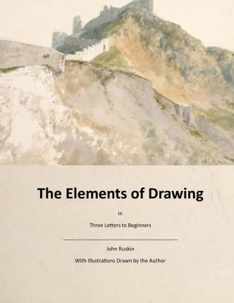 The Elements of Drawing: Three Letters to Beginners