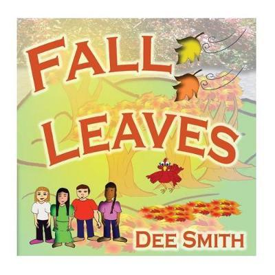 Fall Leaves  A Rhyming Picture Book about the Fall Season and the beautiful Autumn leaves of Fall.