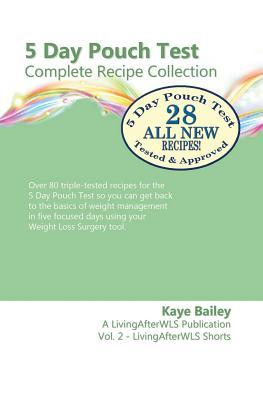 5 Day Pouch Test Complete Recipe Collection: Find Your Weight Loss Surgery Tool in Five Focused Days.