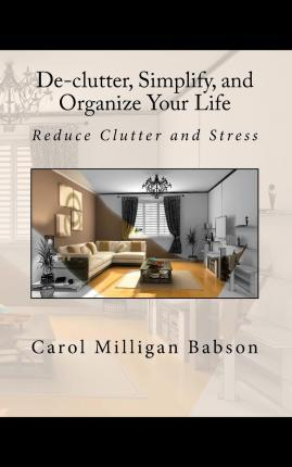 De-Clutter, Simplify, and Organize Your Life  Reduce Clutter and Stress